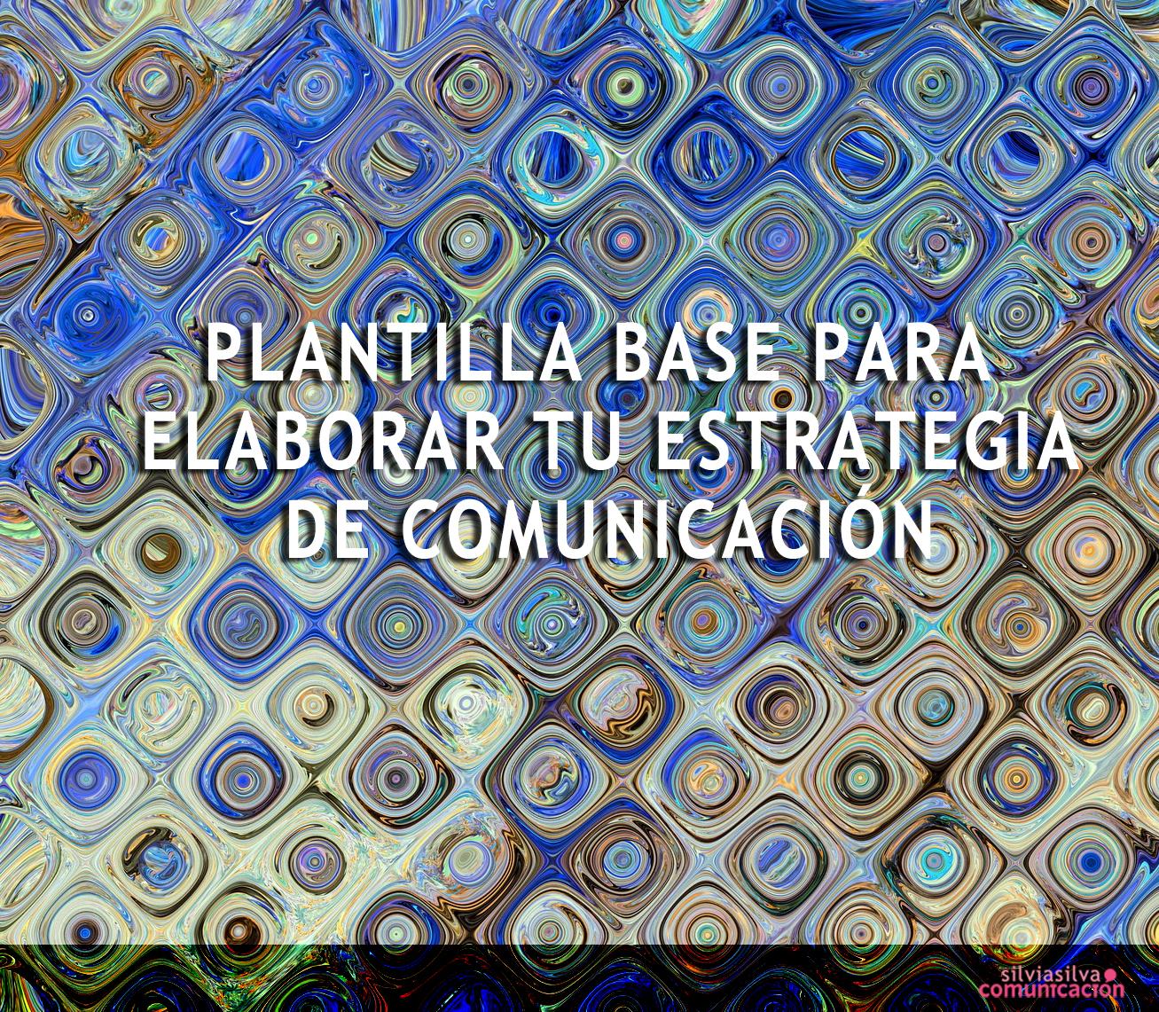 Plantilla base para elaborar tu estrategia de comunicación ...