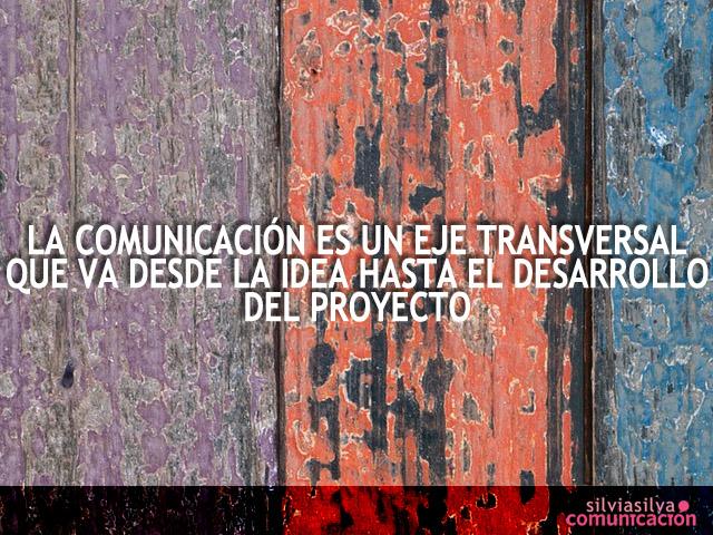 La comunicación eje transversal desde la idea hasta el proyecto